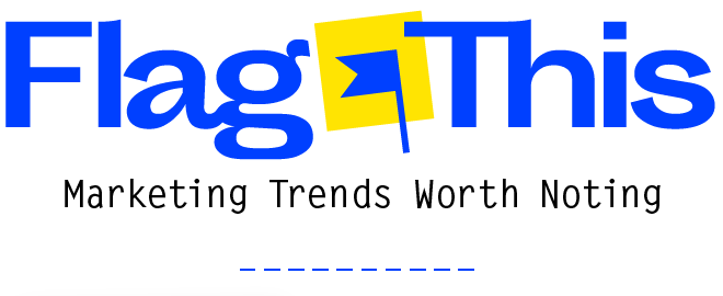 Flag This - Marketing Trends Worth Noting